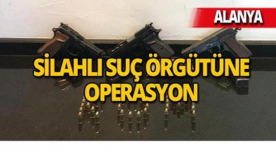 Alanya'da silahlı suç örgütüne baskın yapıldı