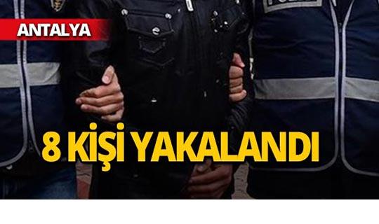 Antalya'da 8 kişi yakalandı