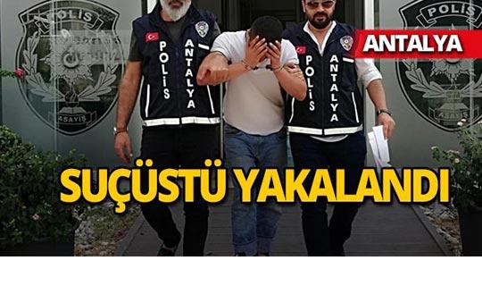 Antalya'da tam o anda yakalandı