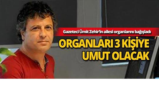 Gazeteci Ümit Zehir'in 3 kişiye hayat verecek