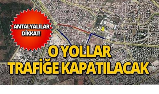 Antalya'da o yollar trafiğe kapatılacak!