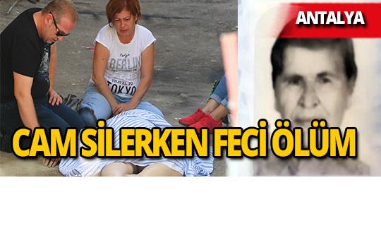 Antalya'da temizlik yaparken düşen kadın hayatını kaybetti