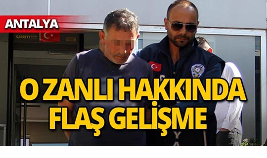 Antalya'daki korkunç cinayetin zanlısı hakkında flaş gelişme!