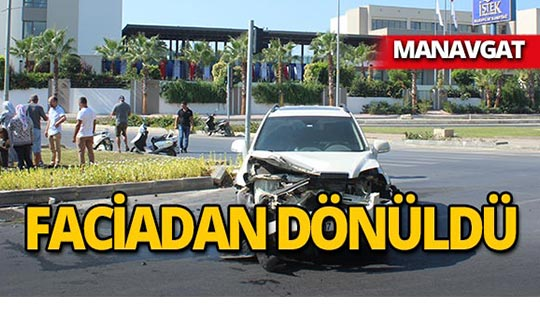 Manavgat'ta bir kaza daha : Araçlar hurdaya döndü!