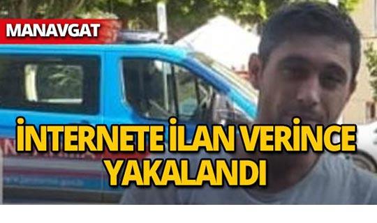 Manavgat'ta internet ilanı yakalattı!