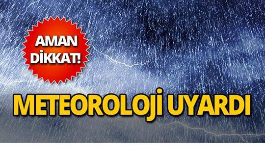Meteoroloji'den uyarı: Türkiye genelinde bekleniyor!