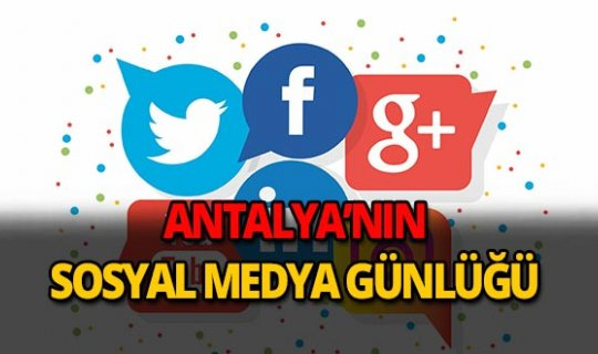 21 Kasım 2018 Antalya sosyal medya günlüğü