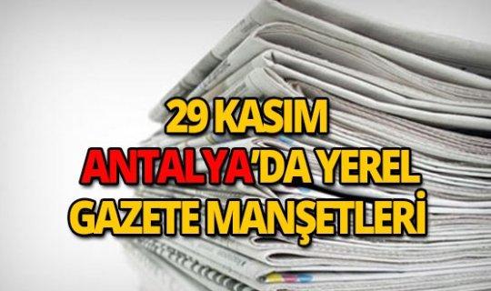 29 Kasım 2018 Antalya'nın yerel gazete manşetleri