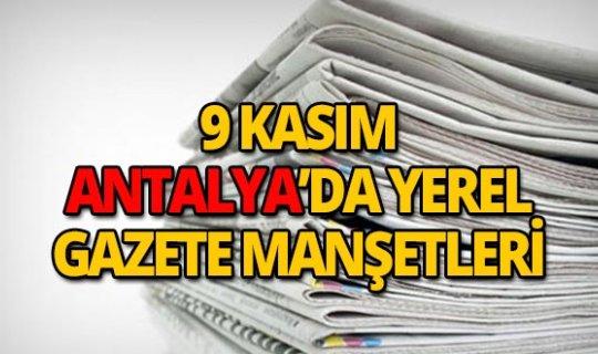 9 Kasım 2018 Antalya'nın yerel gazete manşetleri