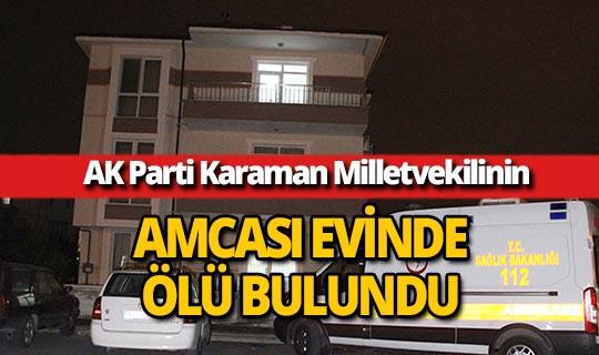 AK Parti Milletvekilinin amcası evinde ölü bulundu!