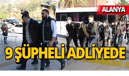 Alanya'da yakalanan çete üyeleri adliyede!