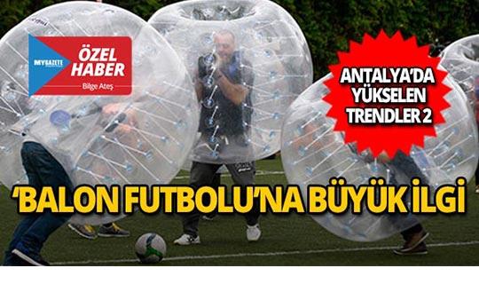 Antalya'da 'Balon Futbolu'na büyük ilgi
