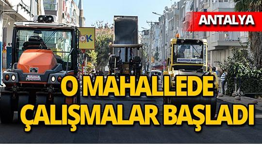 Antalya'da o mahallede çalışmalara başlandı