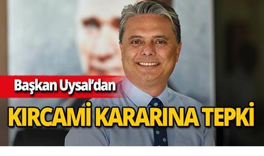Başkan Uysal mahkemenin kararına tepki gösterdi!