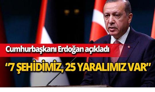 """Cumhurbaşkanı Erdoğan: """"7 şehidimiz, 25 yaralımız var"""""""