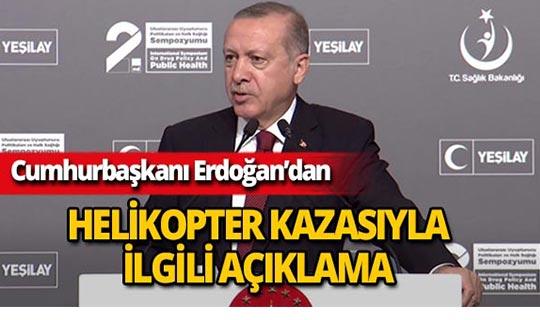 Cumhurbaşkanı Erdoğan'dan helikopter kazasıyla ilgili açıklama!