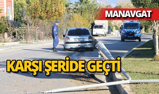 Manavgat'ta sürücü direksiyon hakimiyetini kaybetti