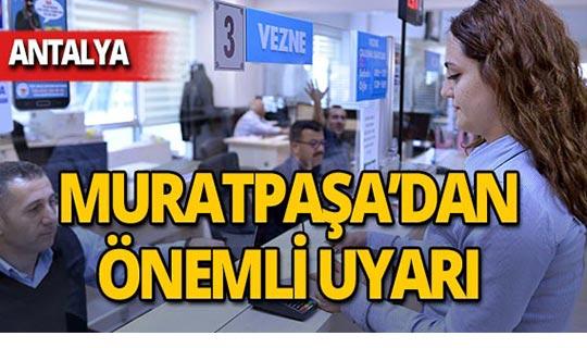 Muratpaşa Belediyesi'nden uyarı!