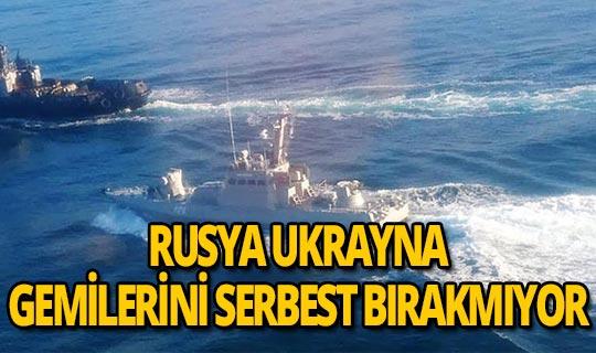 Rusya Batı'nın Ukrayna gemilerini serbest bırakma çağrısına direniyor