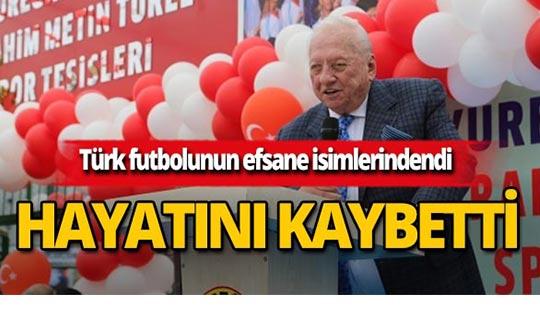 Türk futbolunun efsanesi hayatını kaybetti
