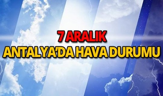 7 Aralık 2018 Antalya hava durumu