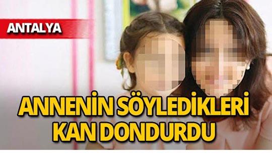 Antalya'da anneden kızının babasıyla ilgili korkunç şikayet!
