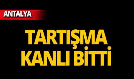 Antalya'da eski iş arkadaşıyla tartışma kanlı bitti!
