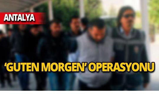 """Antalya'da """"Guten Morgen"""" operasyonu!"""