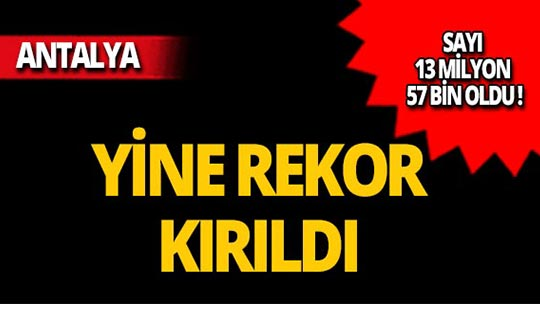 Antalya'da sayı 13 milyon 57 bin oldu!