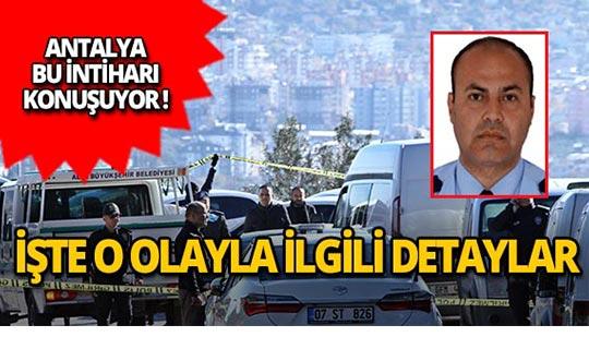 Antalya İl Emniyet Müdür Yardımcısı'nın intiharı ile ilgili detaylar ortaya çıktı!