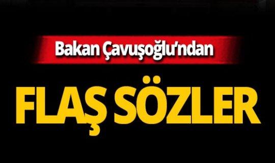 Bakan Çavuşoğlu'ndan flaş sözler!