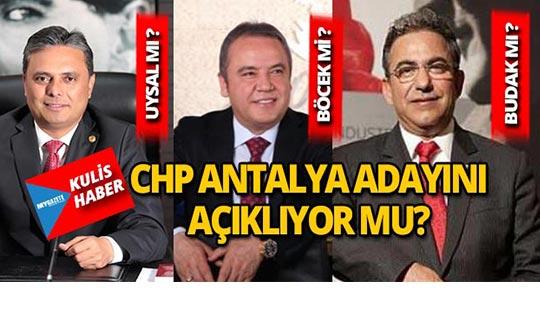 CHP Antalya Büyükşehir adayını açıklıyor mu?