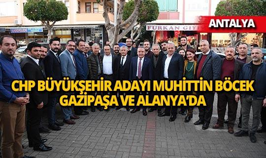 CHP büyükşehir adayı Muhittin Böcek, Gazipaşa ve Alanya'da