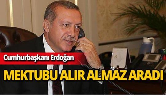 Cumhurbaşkanı Erdoğan, mektubu alıp almaz onu aradı
