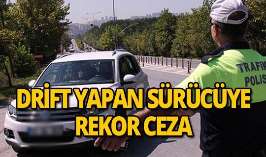 Drift yapan ehliyetsiz ve alkollü sürücüye rekor ceza