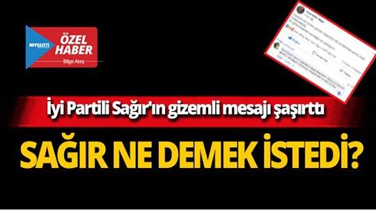 İyi Parti Antalya eski İl Başkanı Sağır'dan gizemli mesaj!