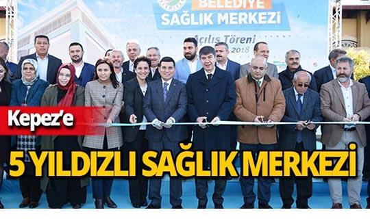 Kepez'in sağlık merkezi açıldı
