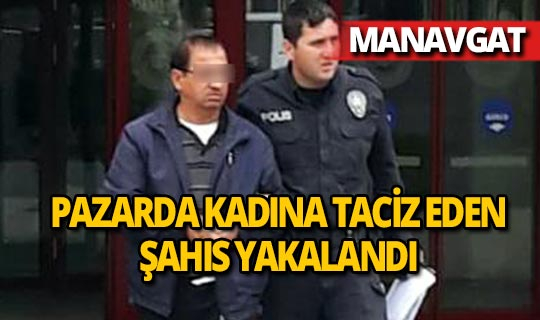 Manavgat'ta kadına tacizde bulunan bir kişi yakalandı