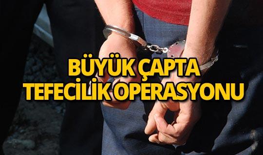 Tefecilik operasyonunda çok sayıda tutuklama var