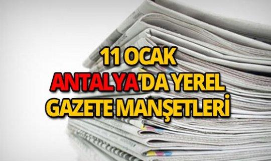 11 Ocak 2019 Antalya'nın yerel gazete manşetleri
