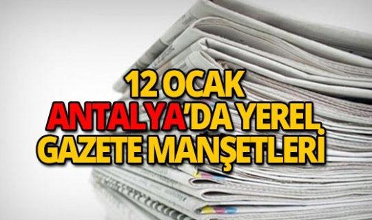 12 Ocak 2019 Antalya'nın yerel gazete manşetleri