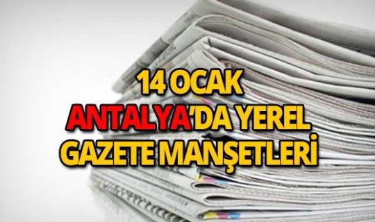 14 Ocak 2019 Antalya'nın yerel gazete manşetleri
