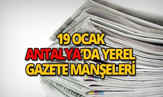 19 Ocak 2019 Antalya'nın yerel gazete manşetleri