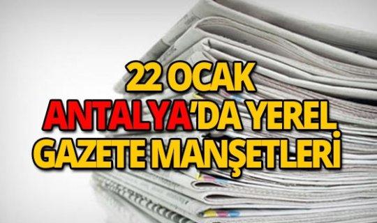 22 Ocak 2019 Antalya'nın yerel gazete manşetleri