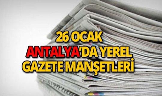 26 Ocak 2019 Antalya'nın yerel gazete manşetleri