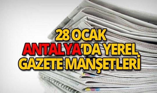 28 Ocak 2019 Antalya'nın yerel gazete manşetleri