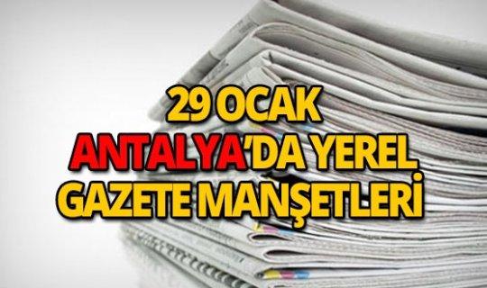 29 Ocak 2019 Antalya'nın yerel gazete manşetleri