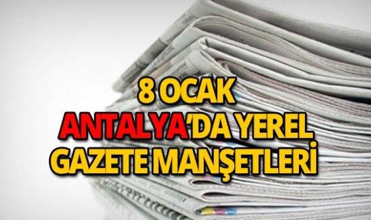 8 Ocak 2019 Antalya'nın yerel gazete manşetleri
