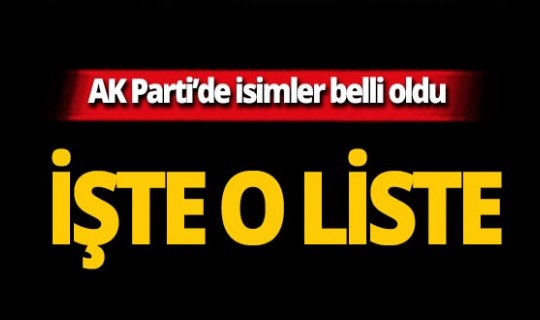 AK Parti'de o ilin ilçe belediye başkan adayları belli oldu!