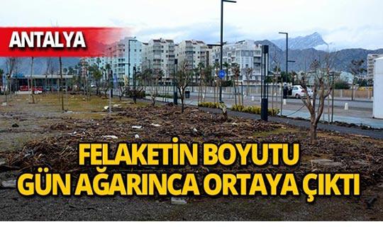 Antalya'da felaketin boyutu gün ağarınca ortaya çıktı!